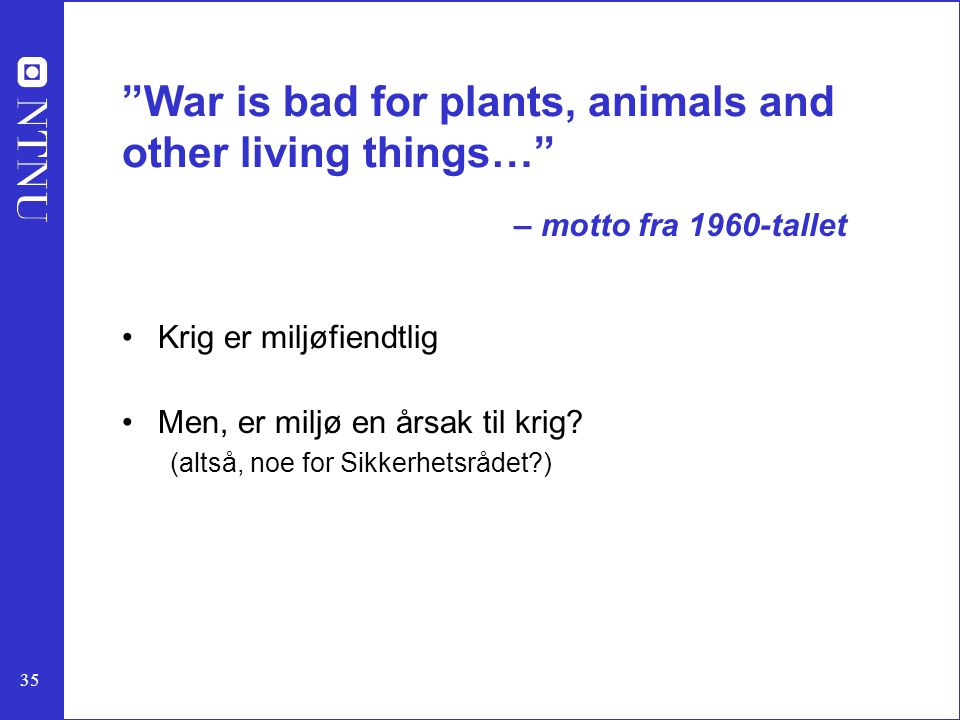 War is bad for plants, animals and other living things…