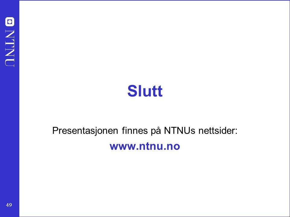 Presentasjonen finnes på NTNUs nettsider: www.ntnu.no