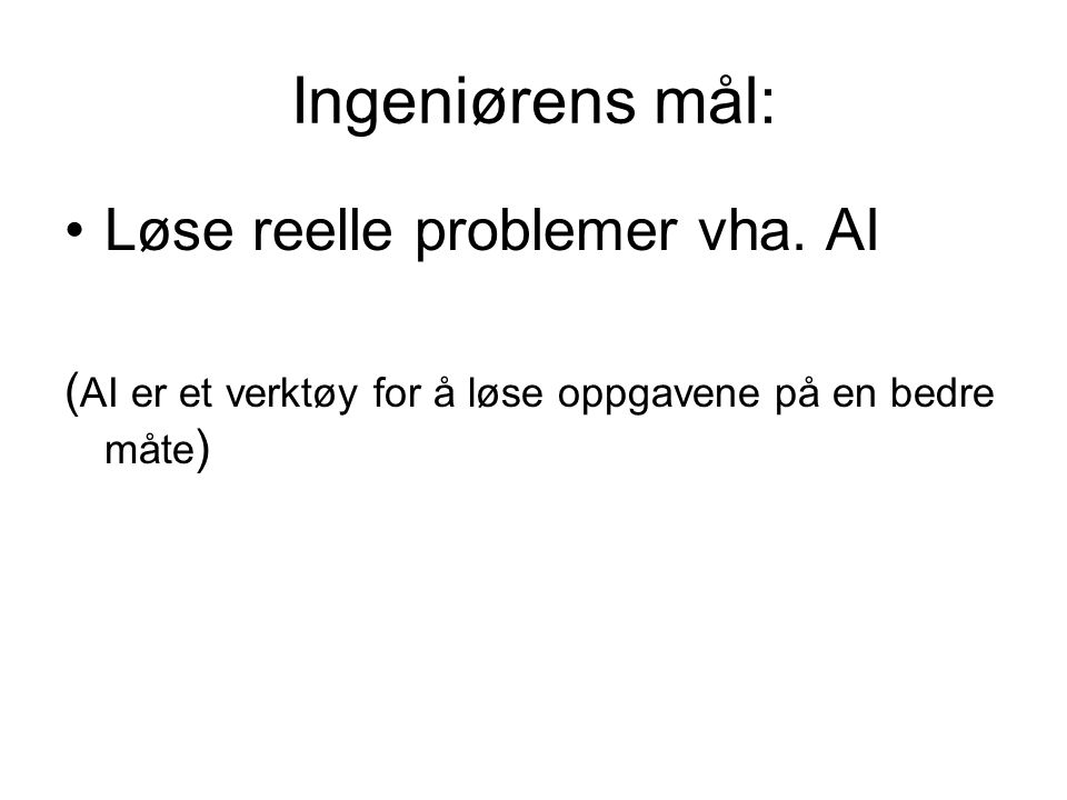 Ingeniørens mål: Løse reelle problemer vha. AI