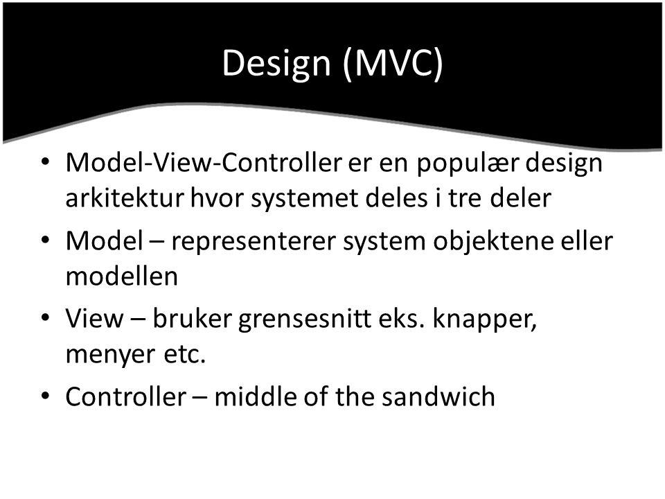 Design (MVC) Model-View-Controller er en populær design arkitektur hvor systemet deles i tre deler.
