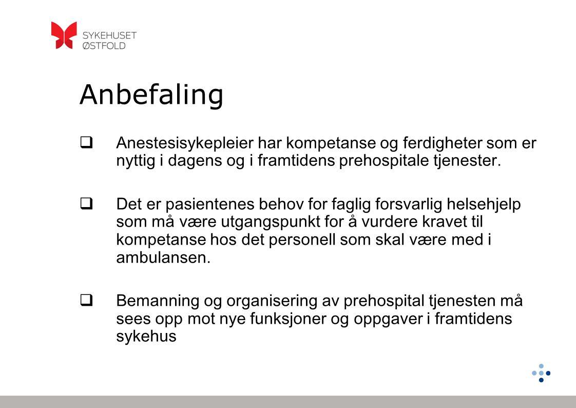 Anbefaling Anestesisykepleier har kompetanse og ferdigheter som er nyttig i dagens og i framtidens prehospitale tjenester.