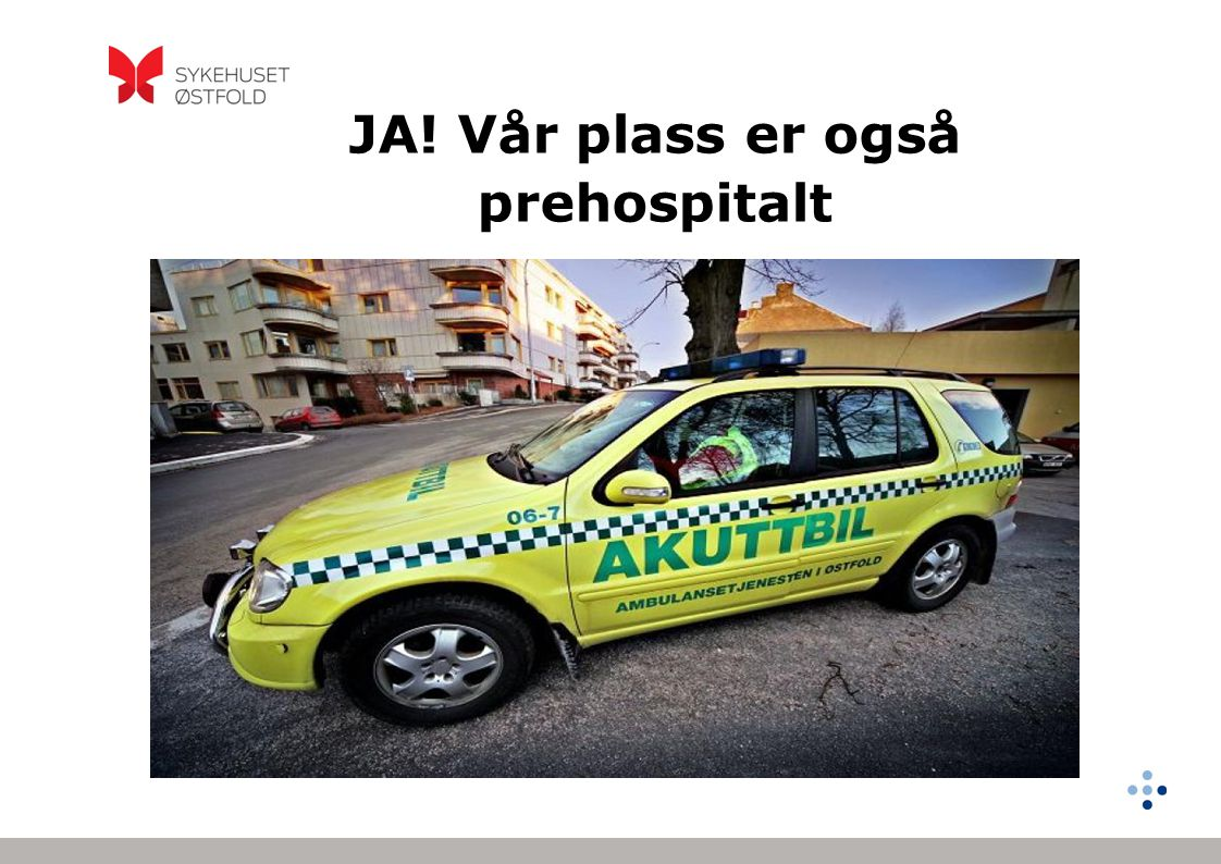 JA! Vår plass er også prehospitalt .