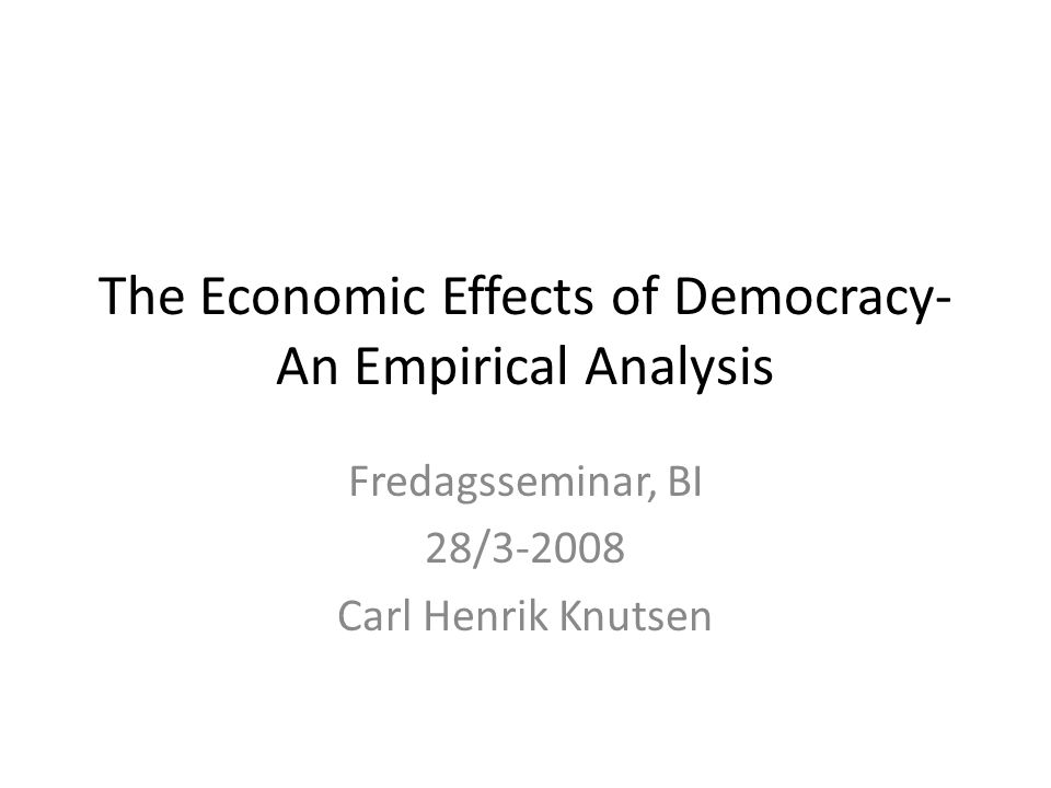 The Economic Effects of Democracy- An Empirical Analysis