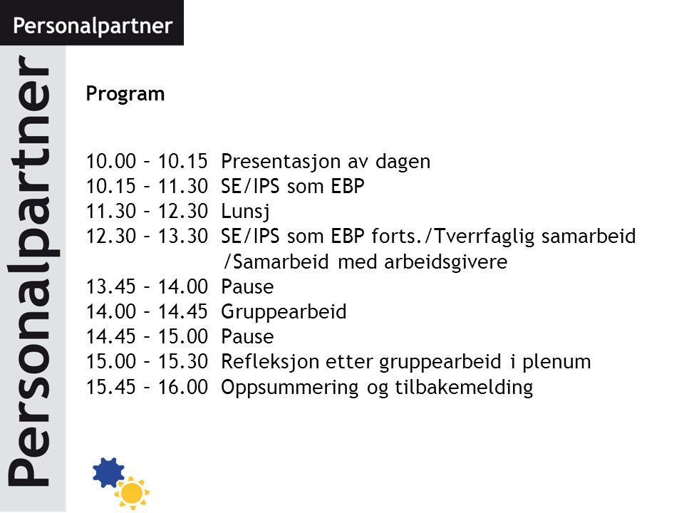 Program 10.00 – 10.15 Presentasjon av dagen. 10.15 – 11.30 SE/IPS som EBP. 11.30 – 12.30 Lunsj.