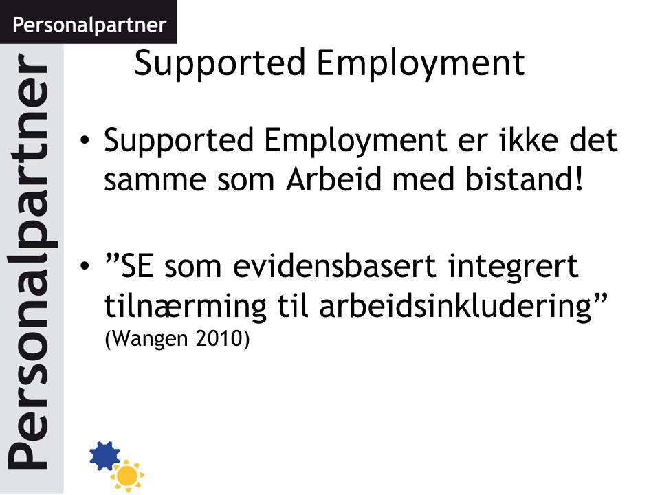 Supported Employment Supported Employment er ikke det samme som Arbeid med bistand!