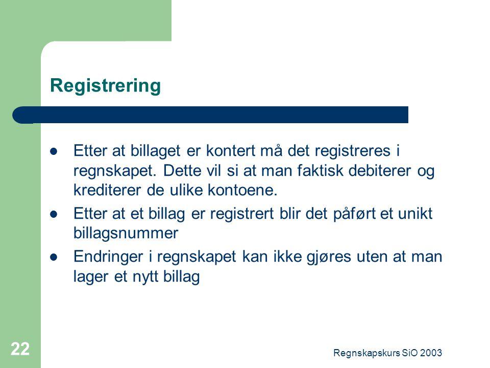 Registrering Etter at billaget er kontert må det registreres i regnskapet. Dette vil si at man faktisk debiterer og krediterer de ulike kontoene.