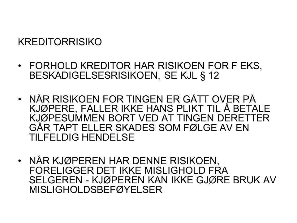 KREDITORRISIKO FORHOLD KREDITOR HAR RISIKOEN FOR F EKS, BESKADIGELSESRISIKOEN, SE KJL § 12.