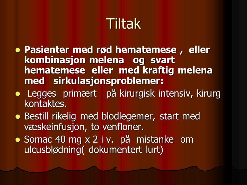 Tiltak Pasienter med rød hematemese , eller kombinasjon melena og svart hematemese eller med kraftig melena med sirkulasjonsproblemer: