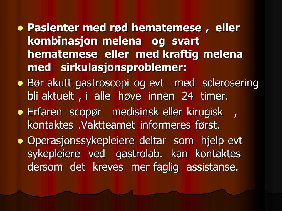 Pasienter med rød hematemese , eller kombinasjon melena og svart hematemese eller med kraftig melena med sirkulasjonsproblemer: