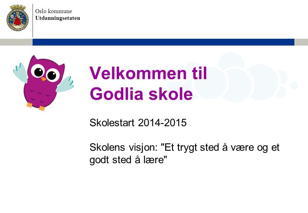 Velkommen til Godlia skole Skolestart 2014-2015 Skolens visjon: Et trygt sted å være og et godt sted å lære