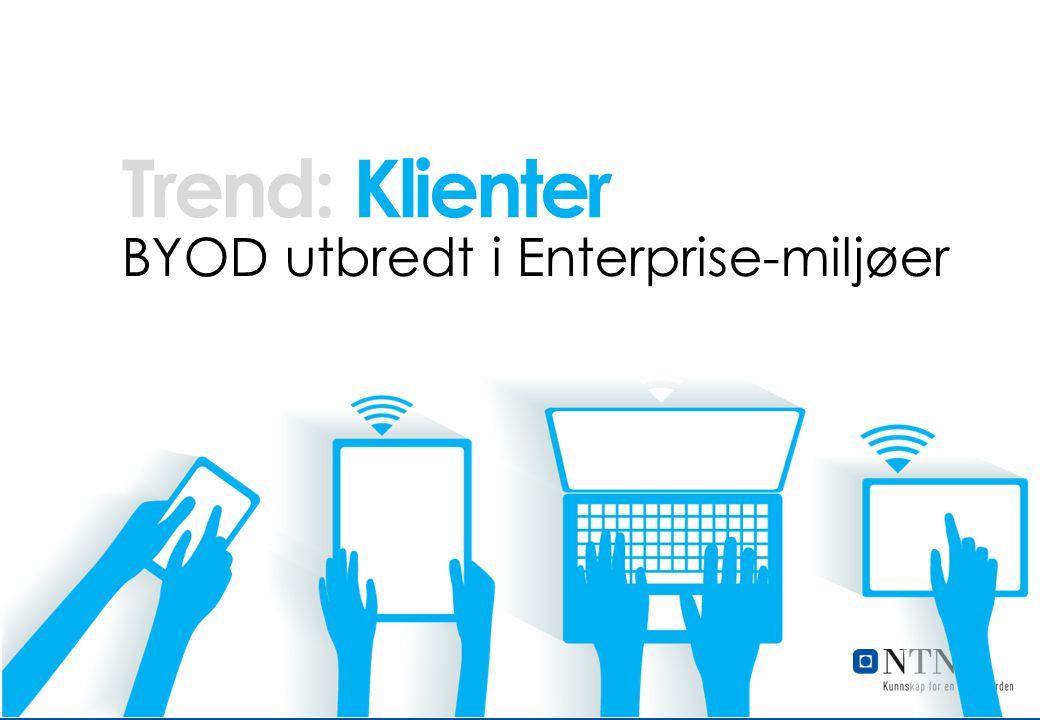 Trend: Klienter BYOD utbredt i Enterprise-miljøer Klienter