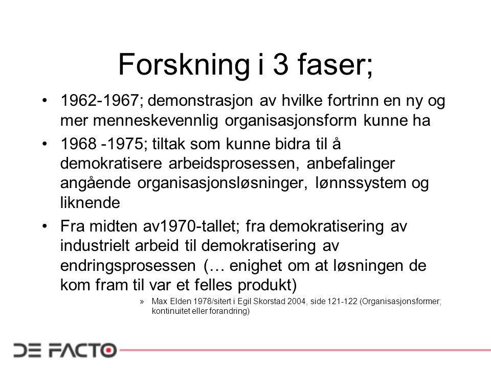 Forskning i 3 faser; 1962-1967; demonstrasjon av hvilke fortrinn en ny og mer menneskevennlig organisasjonsform kunne ha.