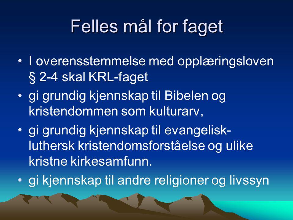 Felles mål for faget I overensstemmelse med opplæringsloven § 2-4 skal KRL-faget. gi grundig kjennskap til Bibelen og kristendommen som kulturarv,