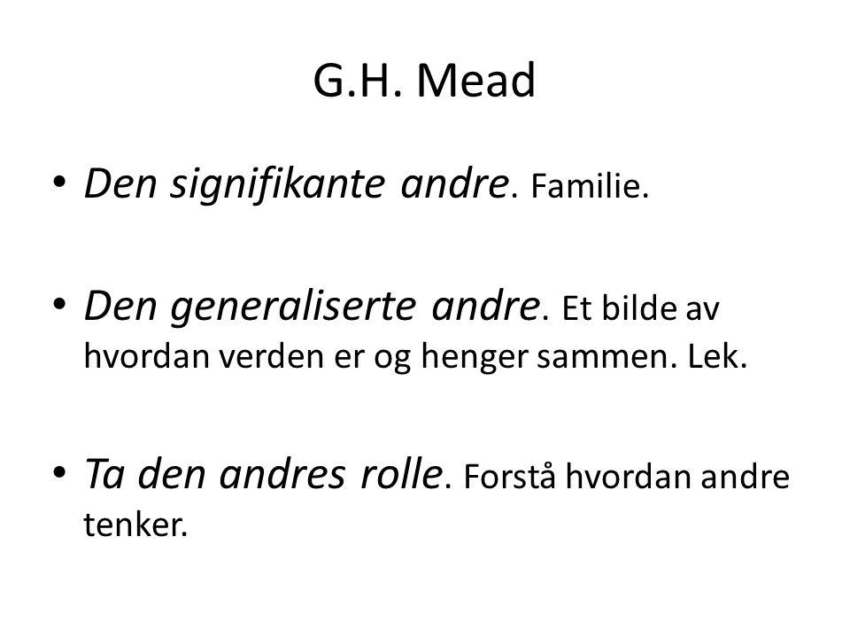 G.H. Mead Den signifikante andre. Familie.
