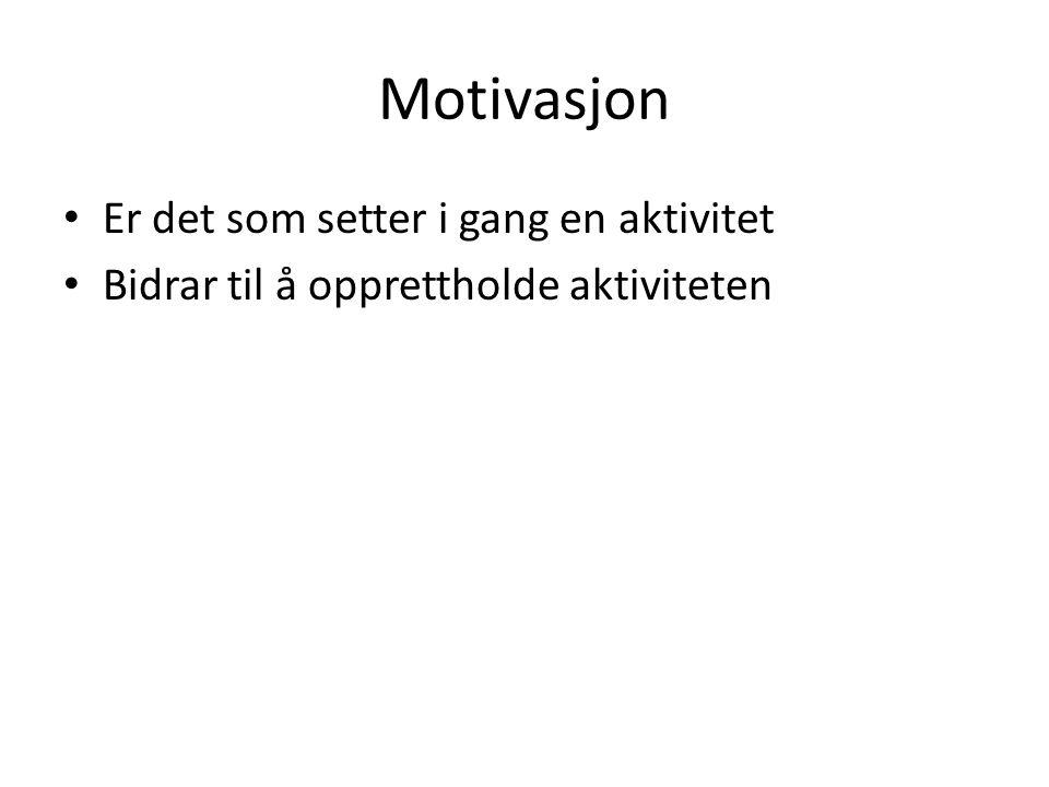 Motivasjon Er det som setter i gang en aktivitet