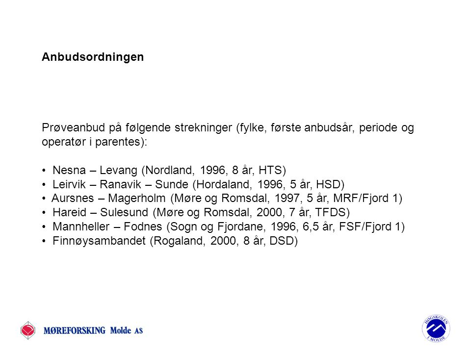 Anbudsordningen Prøveanbud på følgende strekninger (fylke, første anbudsår, periode og. operatør i parentes):