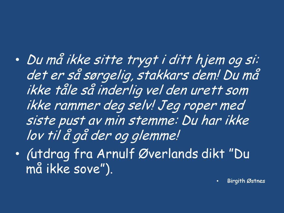 (utdrag fra Arnulf Øverlands dikt Du må ikke sove ).