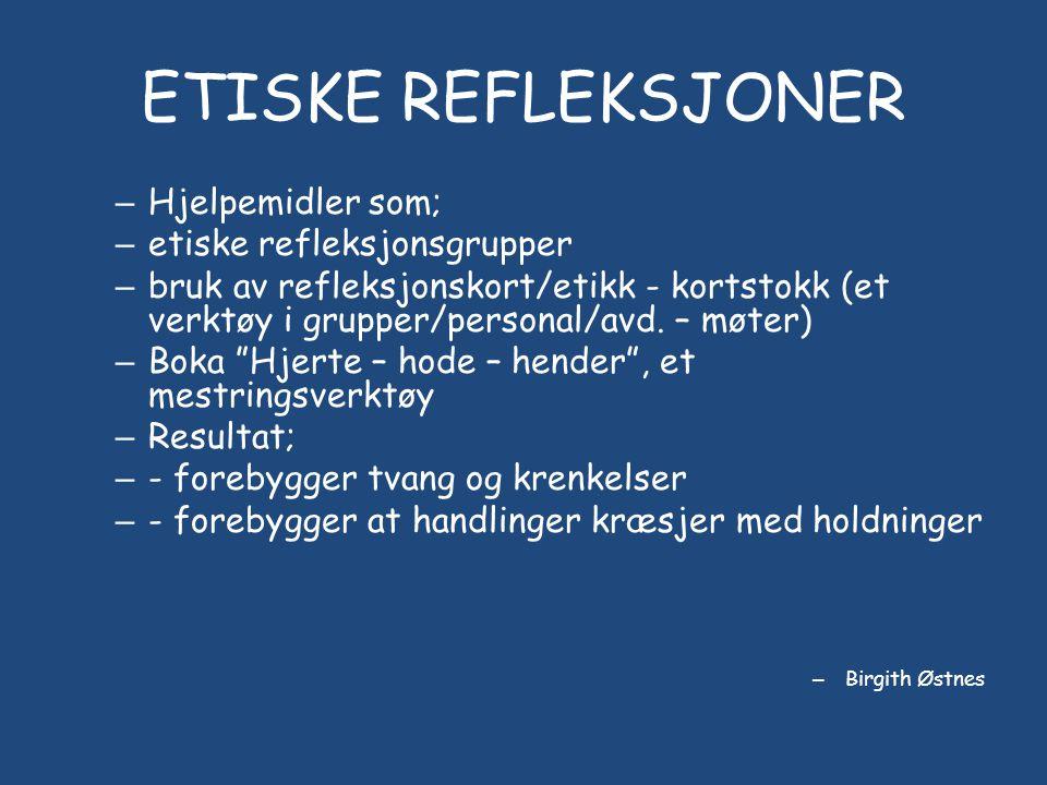 ETISKE REFLEKSJONER Hjelpemidler som; etiske refleksjonsgrupper