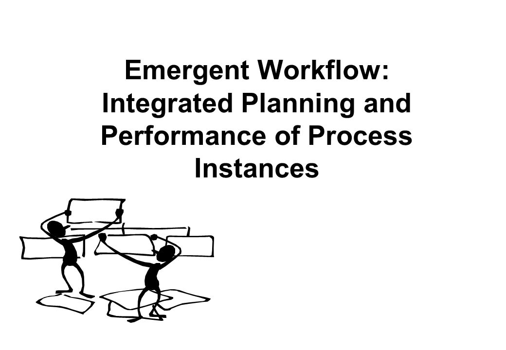 Emergent Workflow: Integrated Planning and Performance of Process Instances