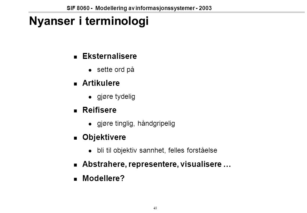 Nyanser i terminologi Eksternalisere Artikulere Reifisere Objektivere