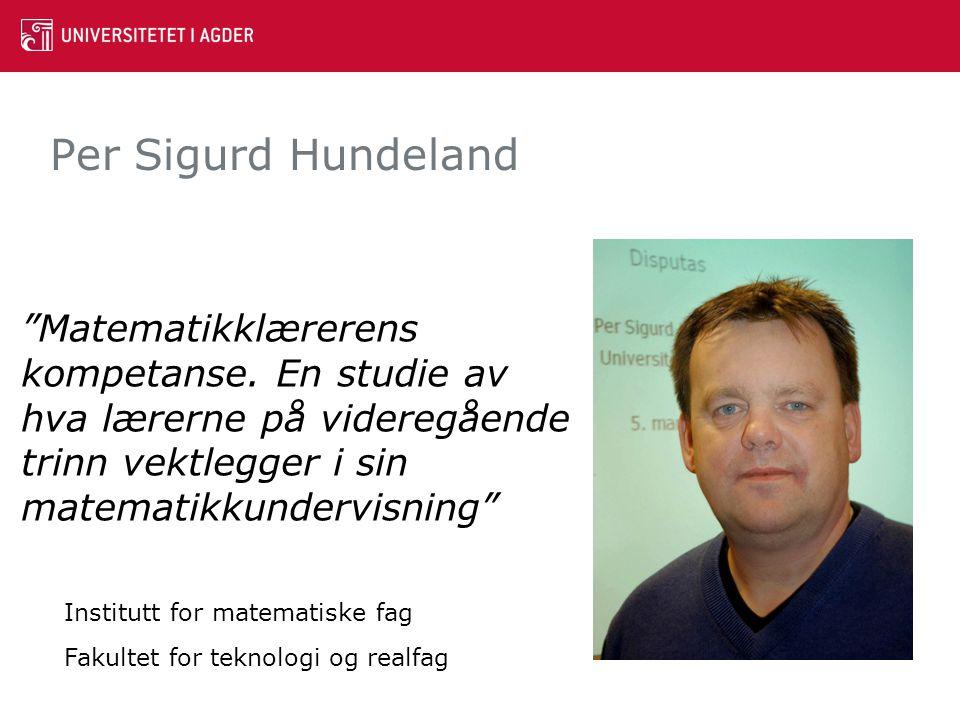 Per Sigurd Hundeland Matematikklærerens kompetanse. En studie av hva lærerne på videregående trinn vektlegger i sin matematikkundervisning