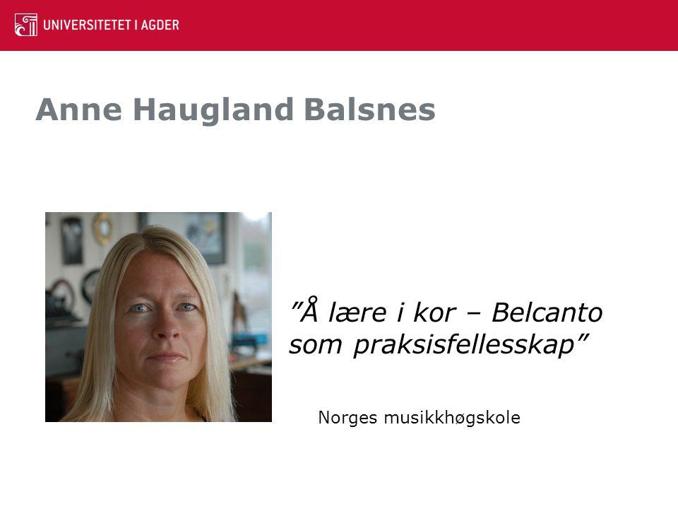 Anne Haugland Balsnes Å lære i kor – Belcanto som praksisfellesskap