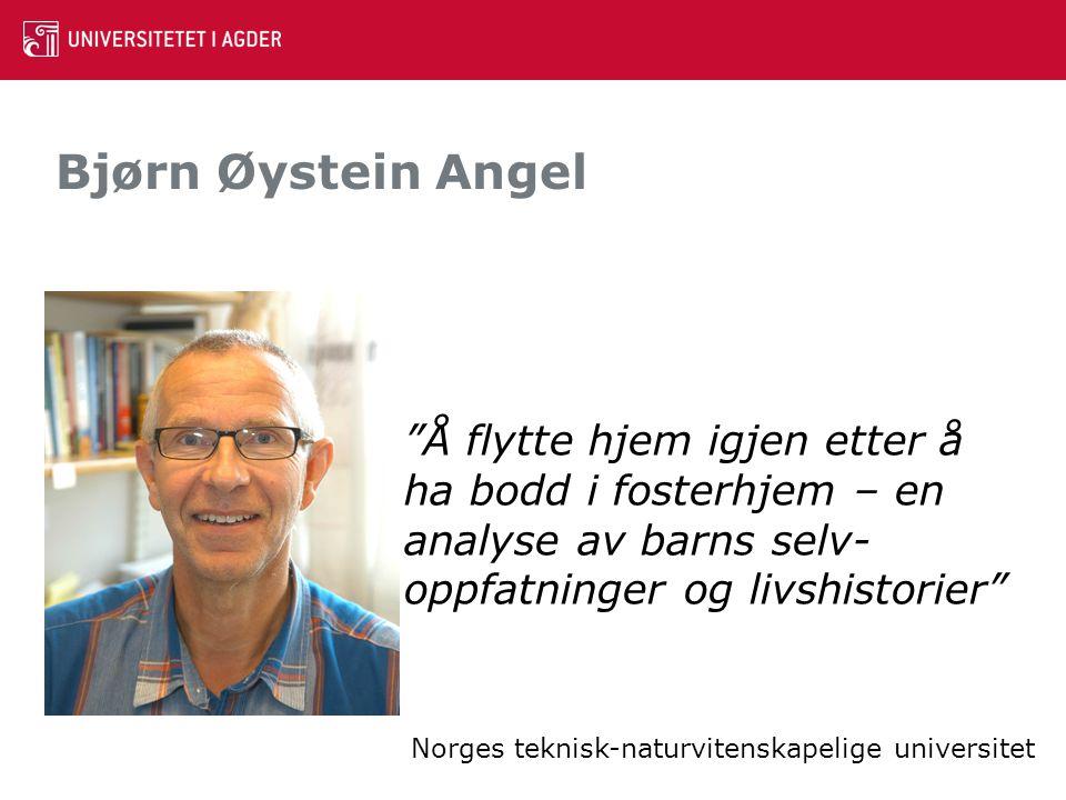 Bjørn Øystein Angel Å flytte hjem igjen etter å ha bodd i fosterhjem – en analyse av barns selv-oppfatninger og livshistorier