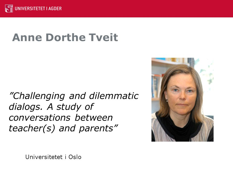 Anne Dorthe Tveit Challenging and dilemmatic dialogs. A study of conversations between teacher(s) and parents