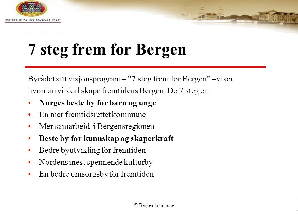 7 steg frem for Bergen Byrådet sitt visjonsprogram – 7 steg frem for Bergen –viser. hvordan vi skal skape fremtidens Bergen. De 7 steg er: