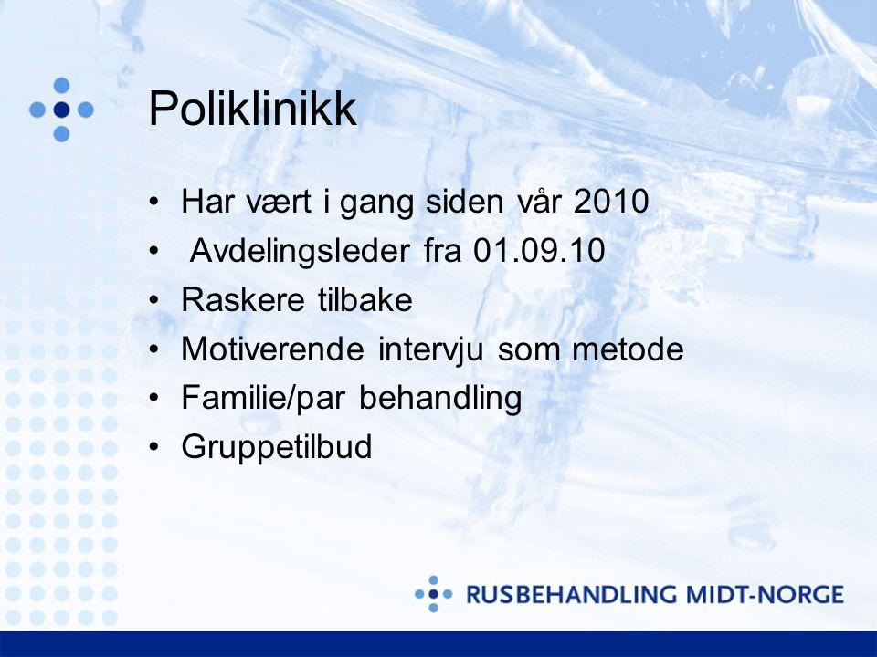 Poliklinikk Har vært i gang siden vår 2010 Avdelingsleder fra 01.09.10