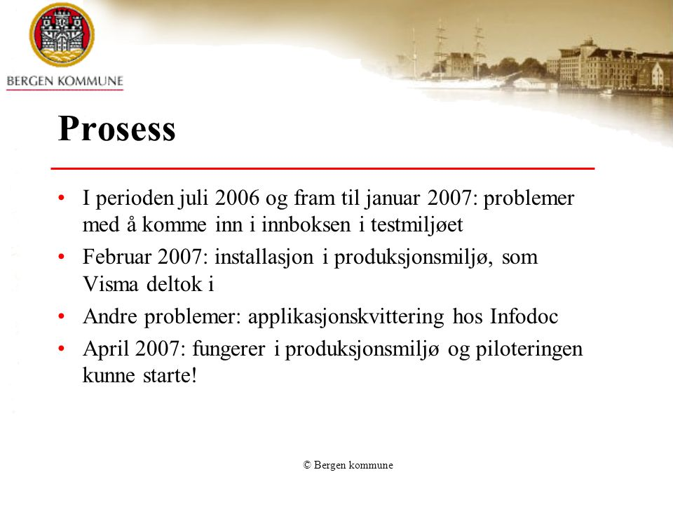 Prosess I perioden juli 2006 og fram til januar 2007: problemer med å komme inn i innboksen i testmiljøet.