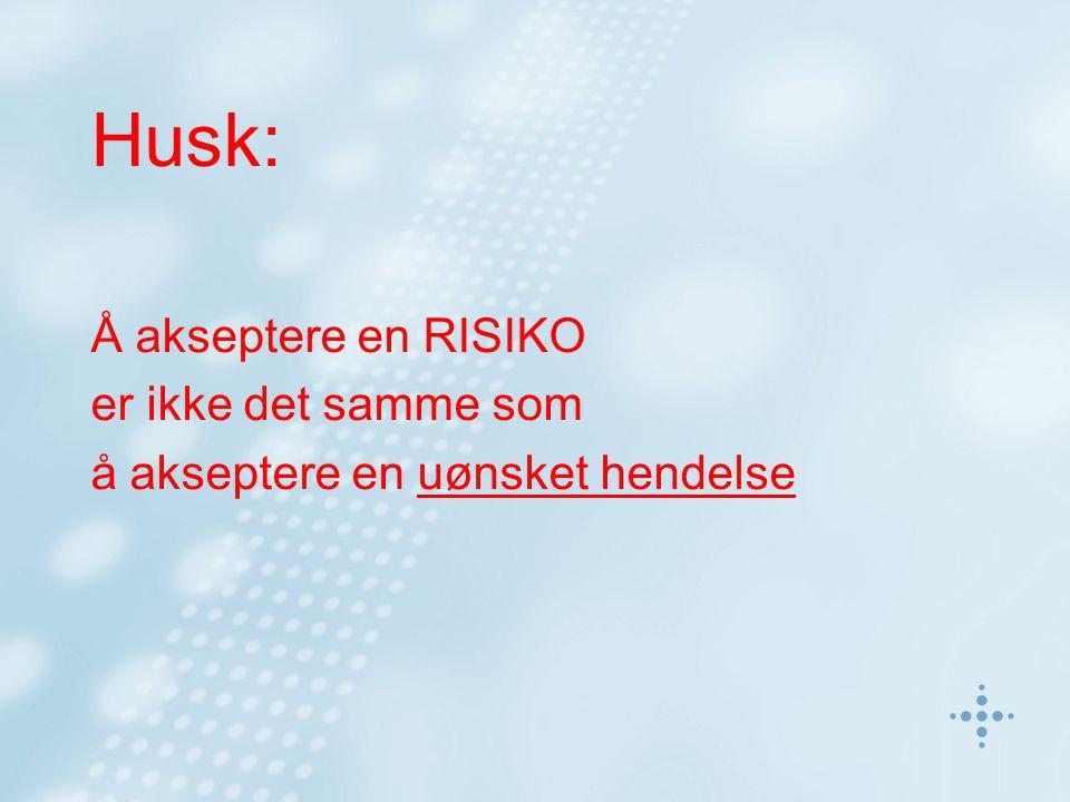 Husk: Å akseptere en RISIKO er ikke det samme som