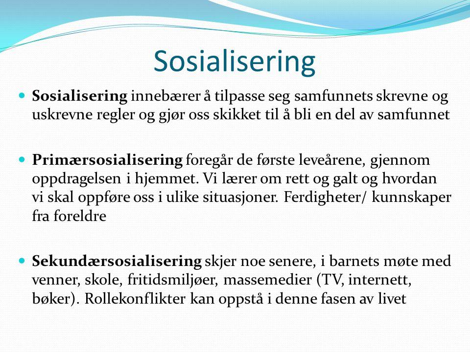 Sosialisering Sosialisering innebærer å tilpasse seg samfunnets skrevne og uskrevne regler og gjør oss skikket til å bli en del av samfunnet.
