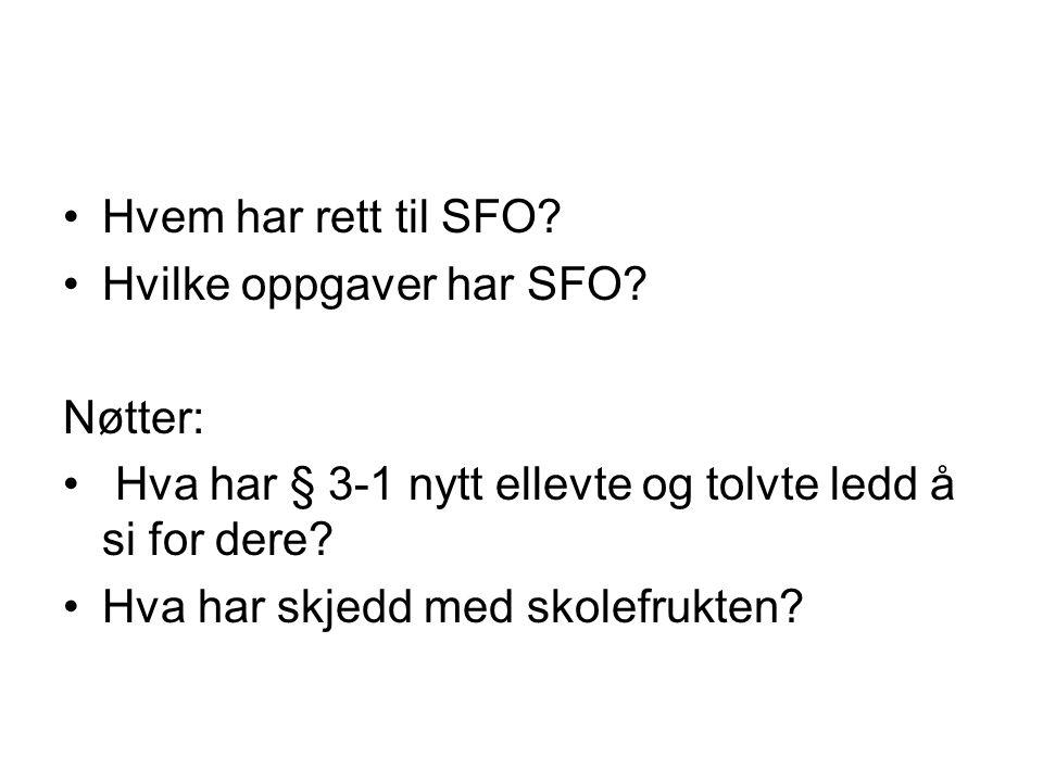 Hvem har rett til SFO Hvilke oppgaver har SFO Nøtter: Hva har § 3-1 nytt ellevte og tolvte ledd å si for dere