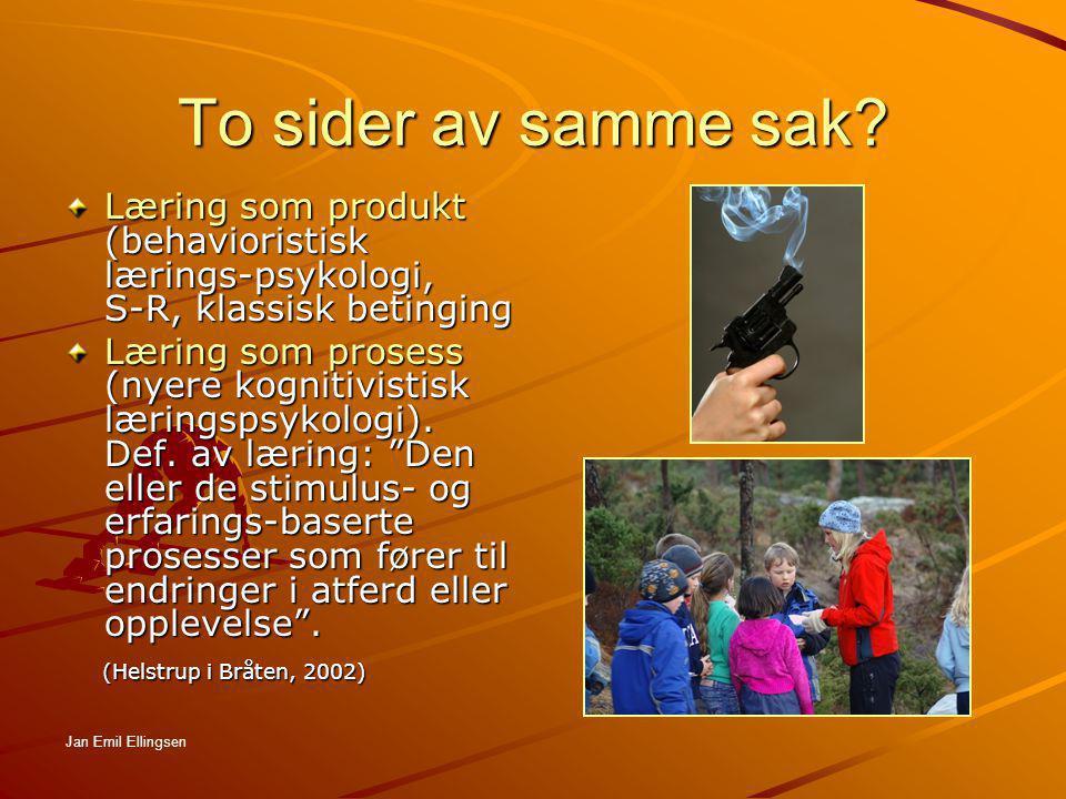 To sider av samme sak Læring som produkt (behavioristisk lærings-psykologi, S-R, klassisk betinging.