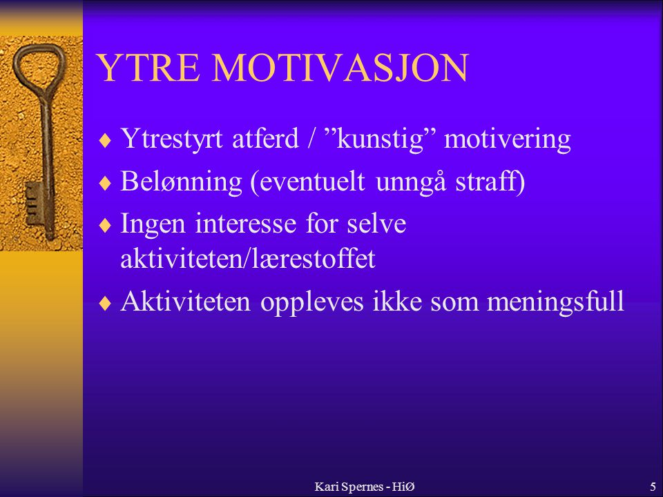 YTRE MOTIVASJON Ytrestyrt atferd / kunstig motivering
