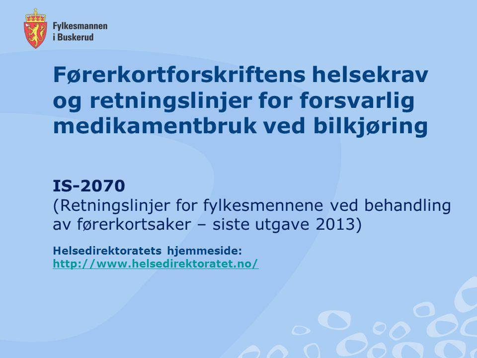 Førerkortforskriftens helsekrav og retningslinjer for forsvarlig medikamentbruk ved bilkjøring IS-2070 (Retningslinjer for fylkesmennene ved behandling av førerkortsaker – siste utgave 2013) Helsedirektoratets hjemmeside: http://www.helsedirektoratet.no/
