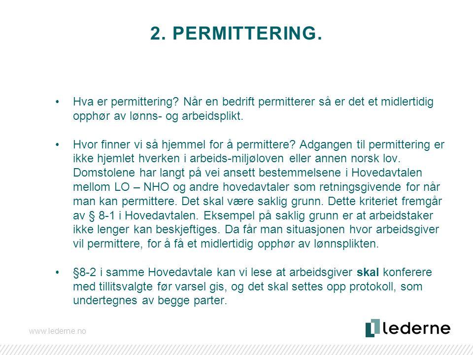 2. Permittering. Hva er permittering Når en bedrift permitterer så er det et midlertidig opphør av lønns- og arbeidsplikt.