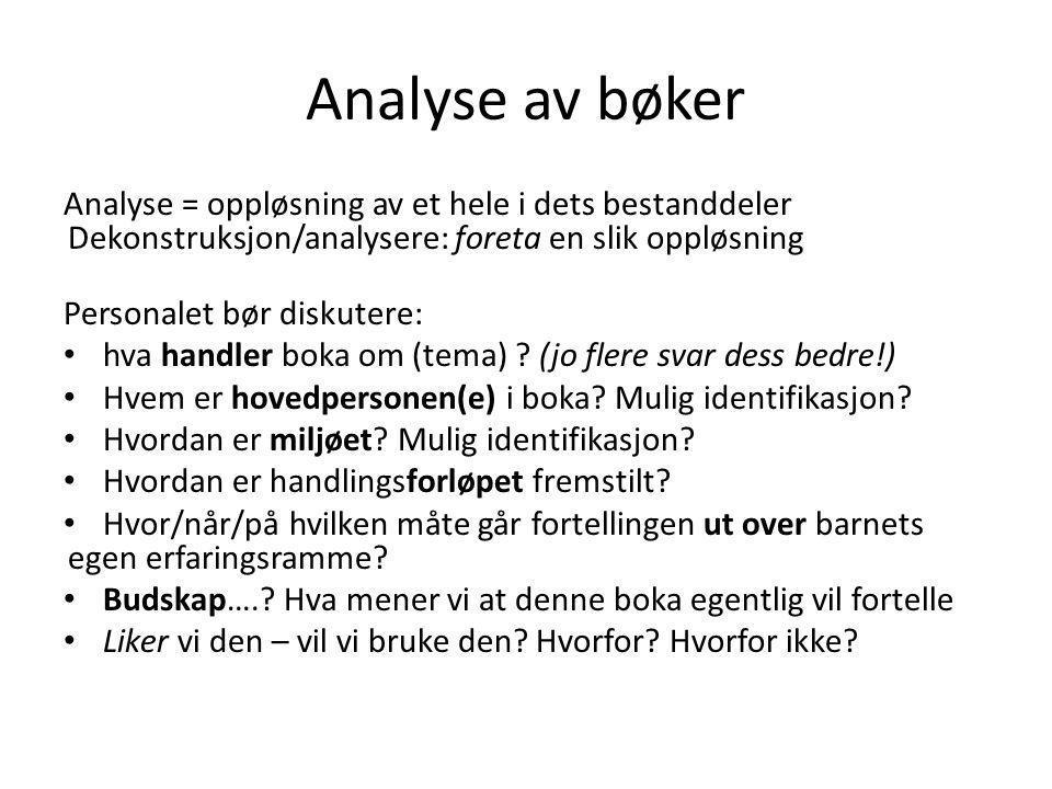 Analyse av bøker Analyse = oppløsning av et hele i dets bestanddeler Dekonstruksjon/analysere: foreta en slik oppløsning.