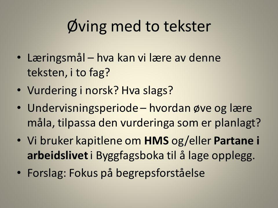 Øving med to tekster Læringsmål – hva kan vi lære av denne teksten, i to fag Vurdering i norsk Hva slags