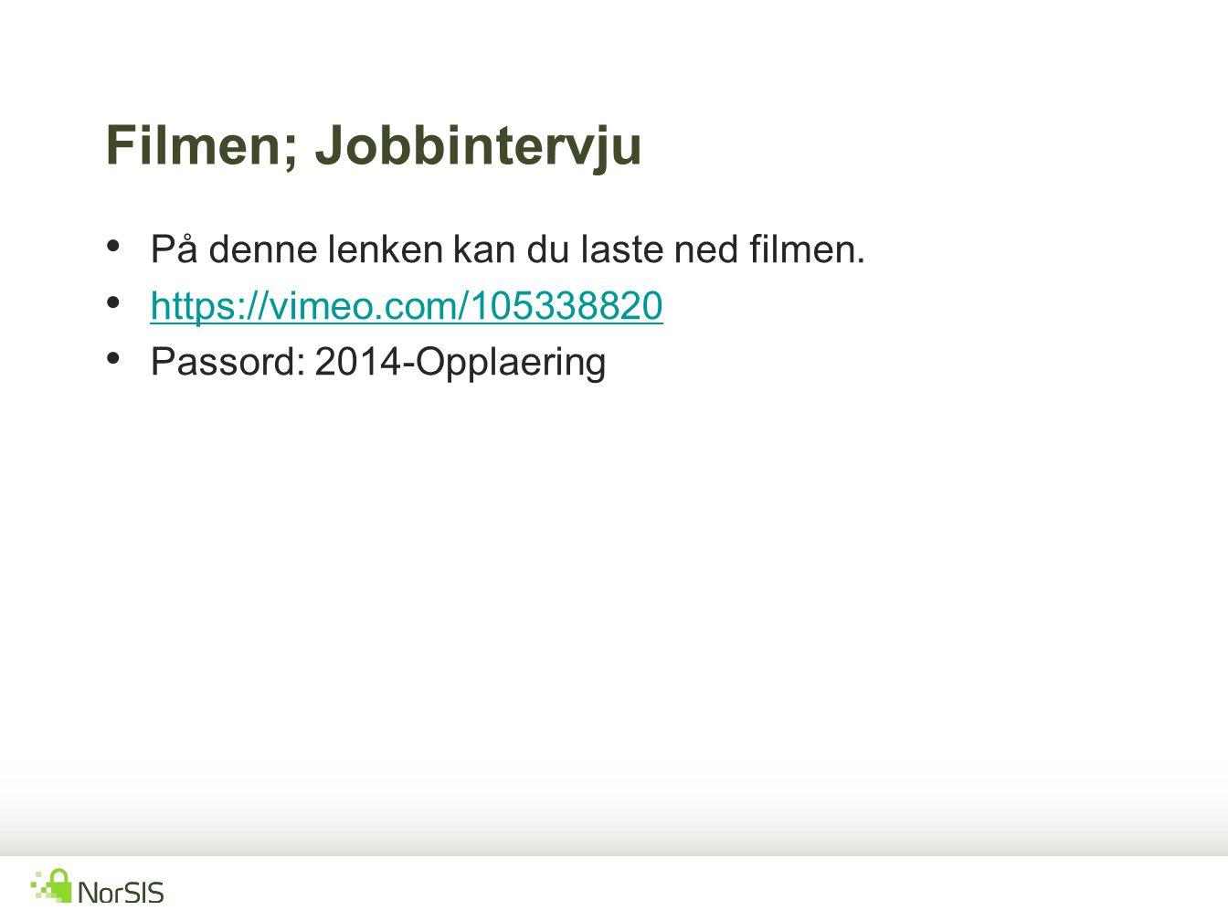 Filmen; Jobbintervju På denne lenken kan du laste ned filmen.