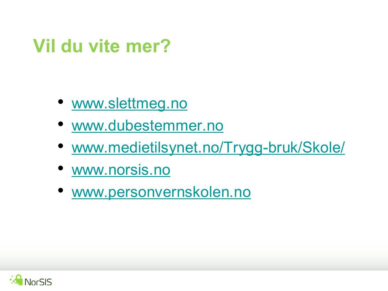 Vil du vite mer www.slettmeg.no www.dubestemmer.no