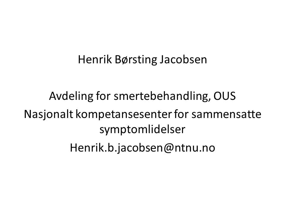 Henrik Børsting Jacobsen Avdeling for smertebehandling, OUS Nasjonalt kompetansesenter for sammensatte symptomlidelser Henrik.b.jacobsen@ntnu.no
