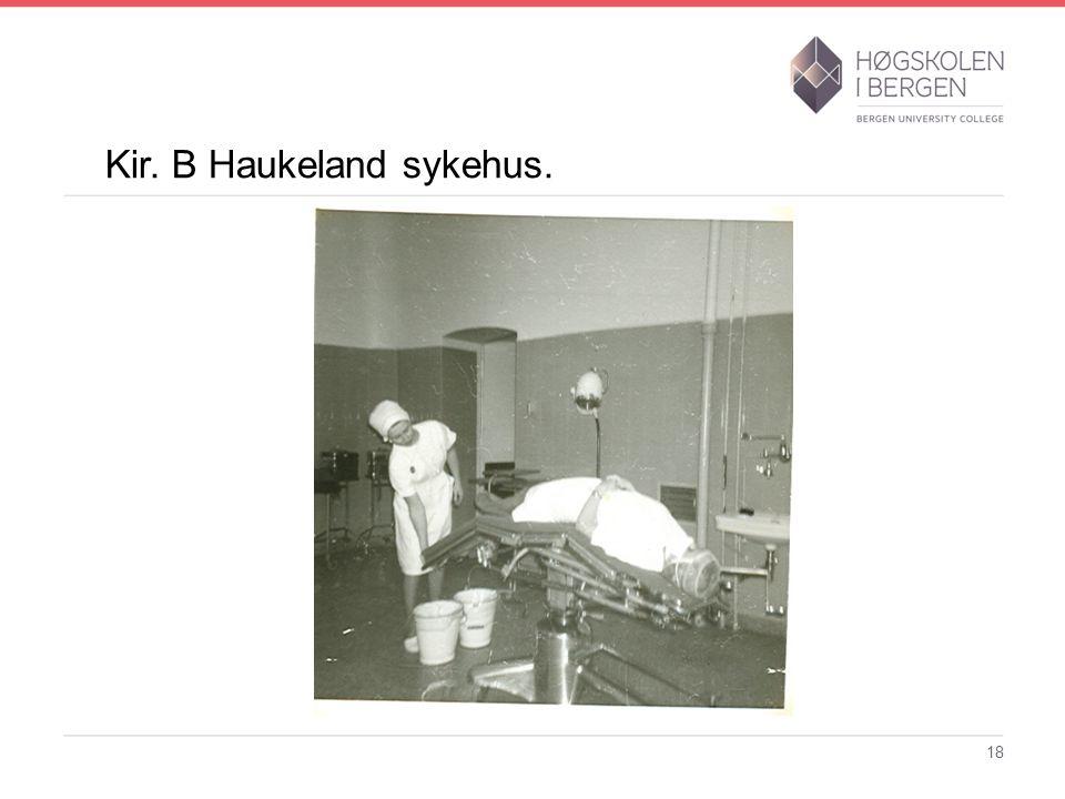 Kir. B Haukeland sykehus.