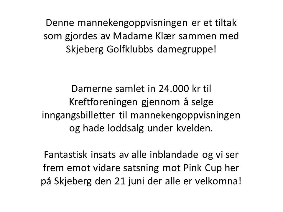 Denne mannekengoppvisningen er et tiltak som gjordes av Madame Klær sammen med Skjeberg Golfklubbs damegruppe!