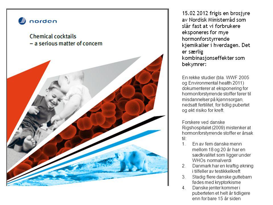15.02 2012 frigis en brosjyre av Nordisk Ministerråd som slår fast at vi forbrukere eksponeres for mye hormonforstyrrende kjemikalier i hverdagen. Det er særlig kombinasjonseffekter som bekymrer:
