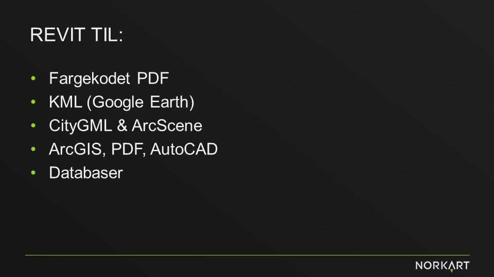 Revit til: Fargekodet PDF KML (Google Earth) CityGML & ArcScene