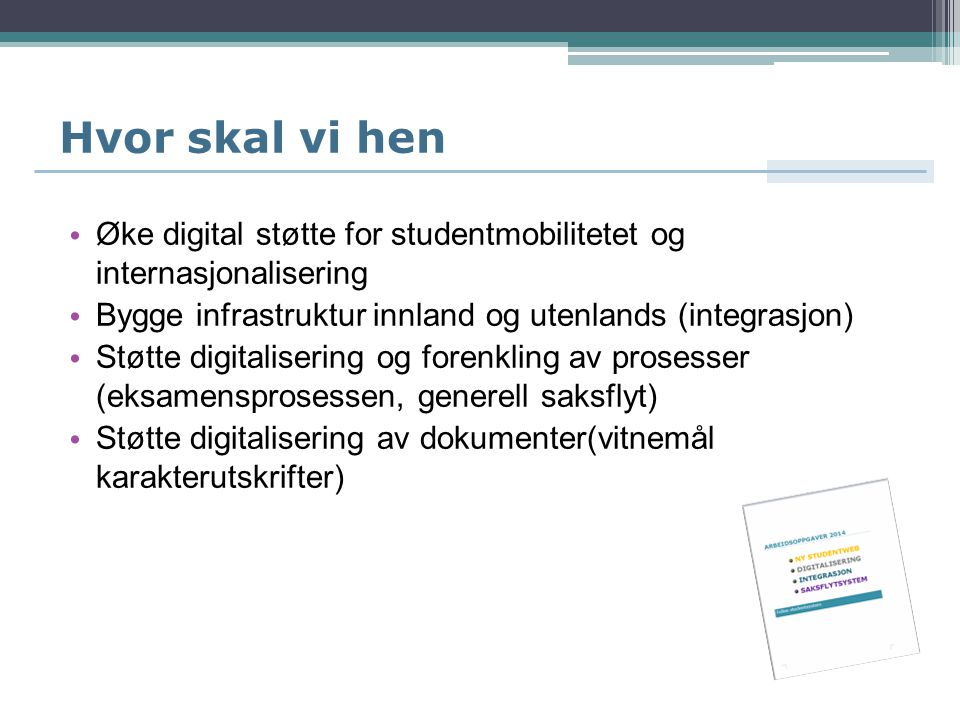 Hvor skal vi hen Øke digital støtte for studentmobilitetet og internasjonalisering. Bygge infrastruktur innland og utenlands (integrasjon)