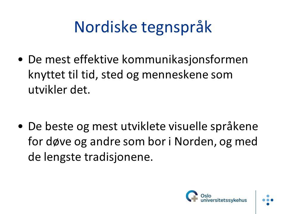 Nordiske tegnspråk De mest effektive kommunikasjonsformen knyttet til tid, sted og menneskene som utvikler det.
