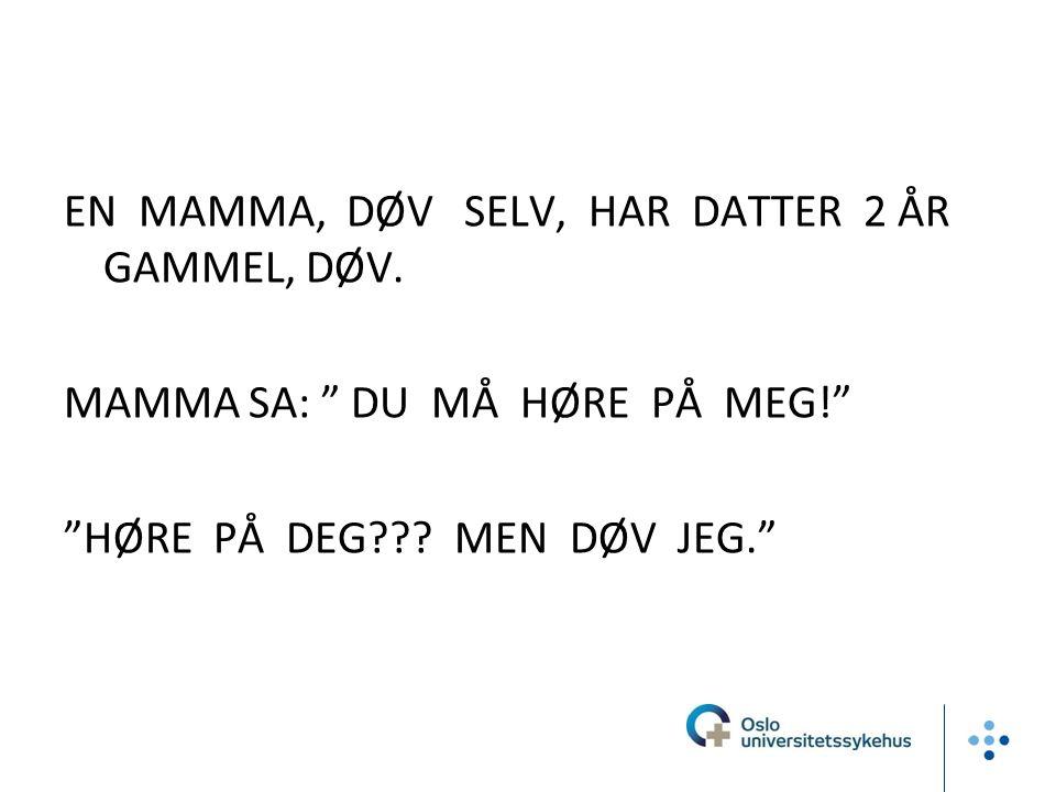 EN MAMMA, DØV SELV, HAR DATTER 2 ÅR GAMMEL, DØV